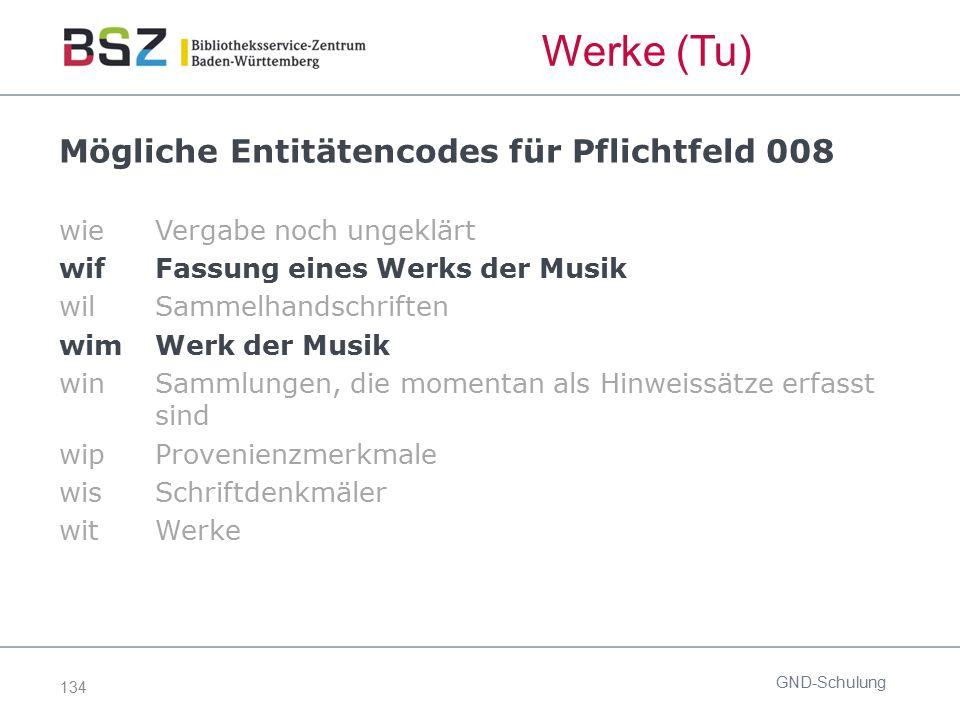 134 Mögliche Entitätencodes für Pflichtfeld 008 wieVergabe noch ungeklärt wif Fassung eines Werks der Musik wil Sammelhandschriften wim Werk der Musik