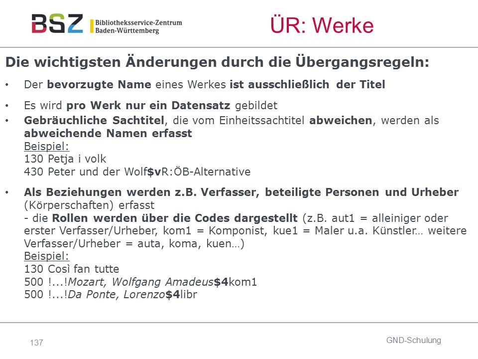 137 ÜR: Werke Die wichtigsten Änderungen durch die Übergangsregeln: Der bevorzugte Name eines Werkes ist ausschließlich der Titel Es wird pro Werk nur