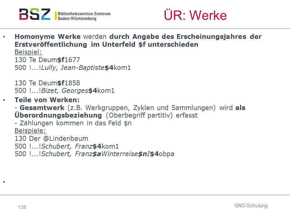 138 ÜR: Werke Homonyme Werke werden durch Angabe des Erscheinungsjahres der Erstveröffentlichung im Unterfeld $f unterschieden Beispiel: 130 Te Deum$f