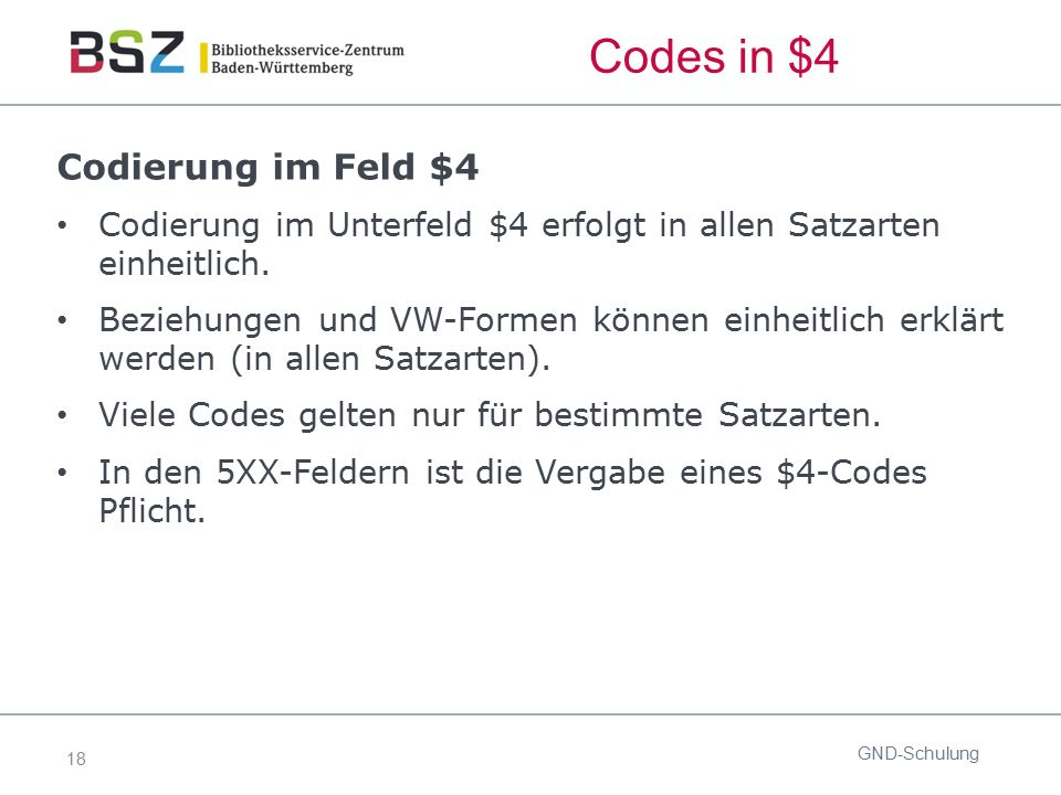 18 Codes in $4 Codierung im Feld $4 Codierung im Unterfeld $4 erfolgt in allen Satzarten einheitlich. Beziehungen und VW-Formen können einheitlich erk