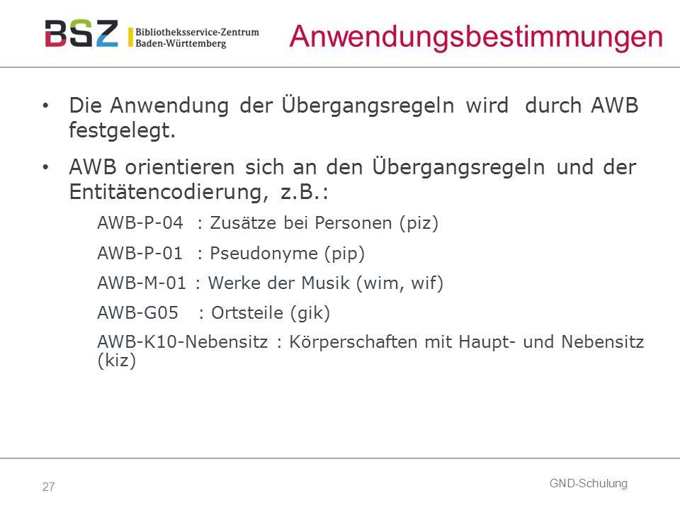 27 Anwendungsbestimmungen Die Anwendung der Übergangsregeln wird durch AWB festgelegt. AWB orientieren sich an den Übergangsregeln und der Entitätenco