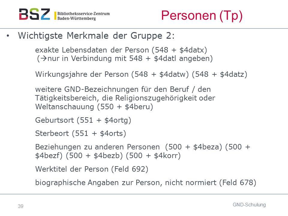 39 Wichtigste Merkmale der Gruppe 2: exakte Lebensdaten der Person (548 + $4datx) (  nur in Verbindung mit 548 + $4datl angeben) Wirkungsjahre der Pe