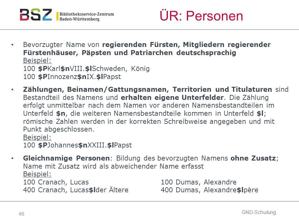 46 ÜR: Personen Bevorzugter Name von regierenden Fürsten, Mitgliedern regierender Fürstenhäuser, Päpsten und Patriarchen deutschsprachig Beispiel: 100