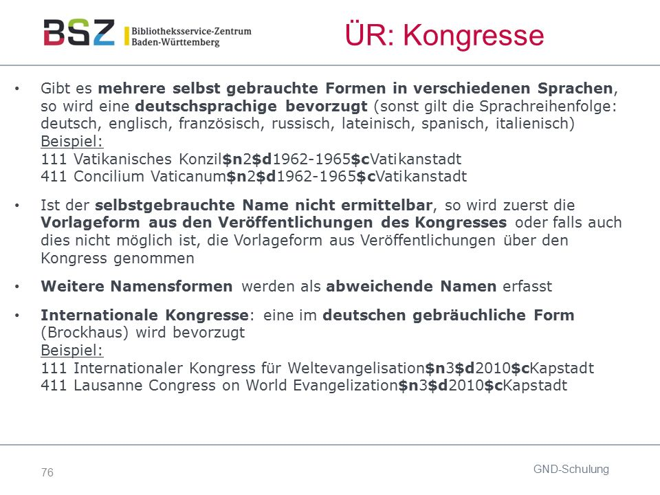 76 ÜR: Kongresse Gibt es mehrere selbst gebrauchte Formen in verschiedenen Sprachen, so wird eine deutschsprachige bevorzugt (sonst gilt die Sprachrei
