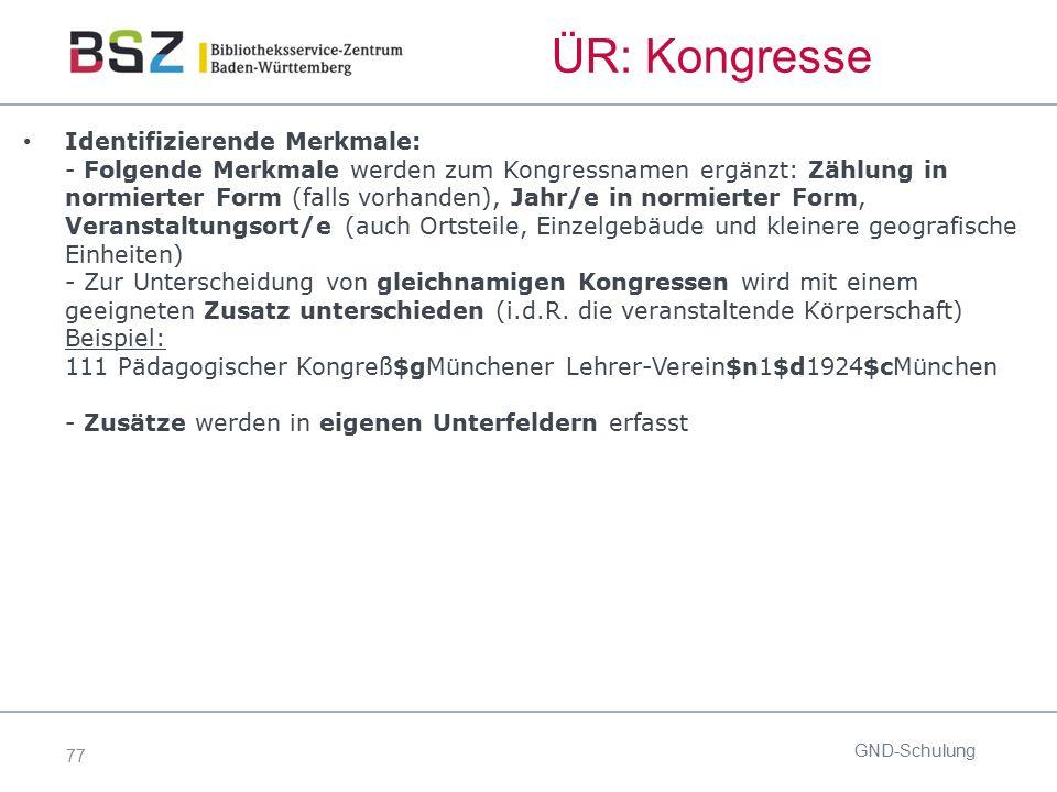 77 ÜR: Kongresse Identifizierende Merkmale: - Folgende Merkmale werden zum Kongressnamen ergänzt: Zählung in normierter Form (falls vorhanden), Jahr/e