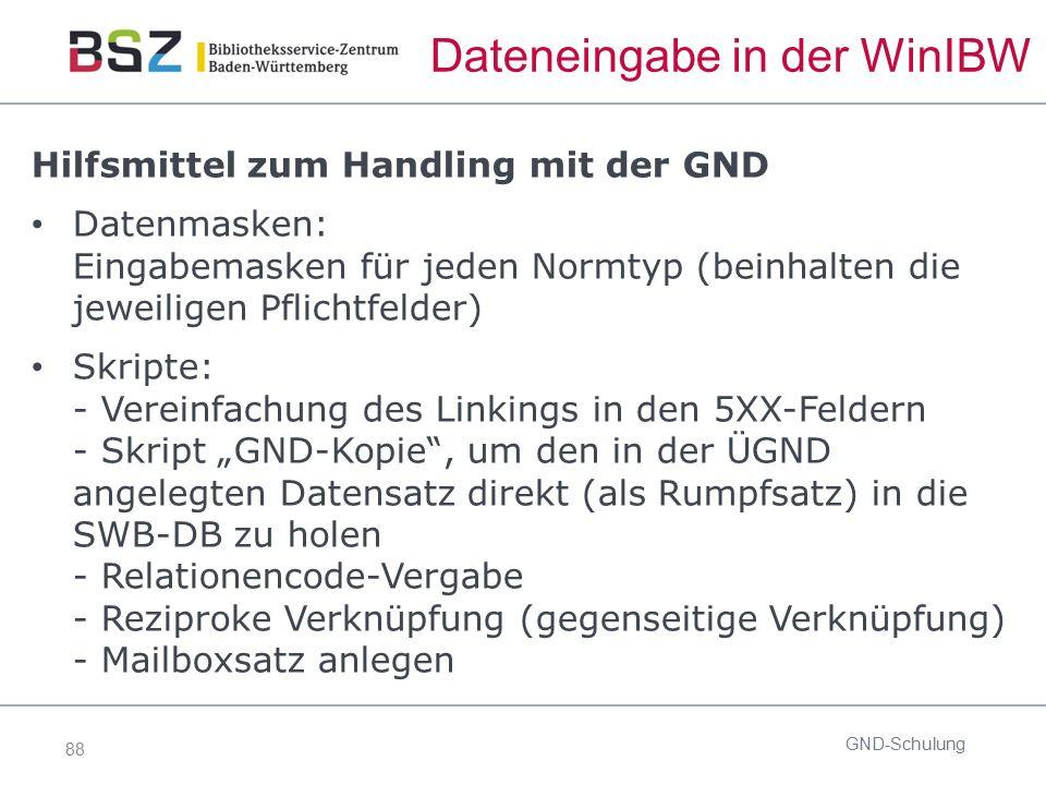 88 Dateneingabe in der WinIBW Hilfsmittel zum Handling mit der GND Datenmasken: Eingabemasken für jeden Normtyp (beinhalten die jeweiligen Pflichtfeld