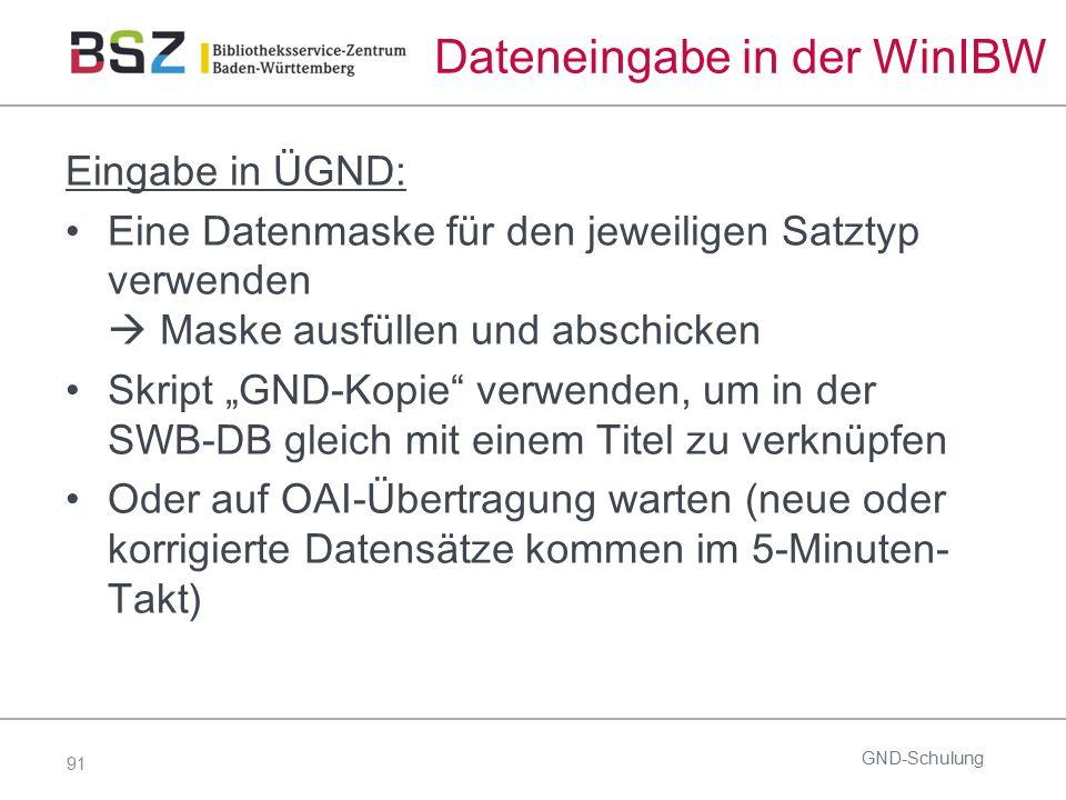 """91 Dateneingabe in der WinIBW Eingabe in ÜGND: Eine Datenmaske für den jeweiligen Satztyp verwenden  Maske ausfüllen und abschicken Skript """"GND-Kopie"""