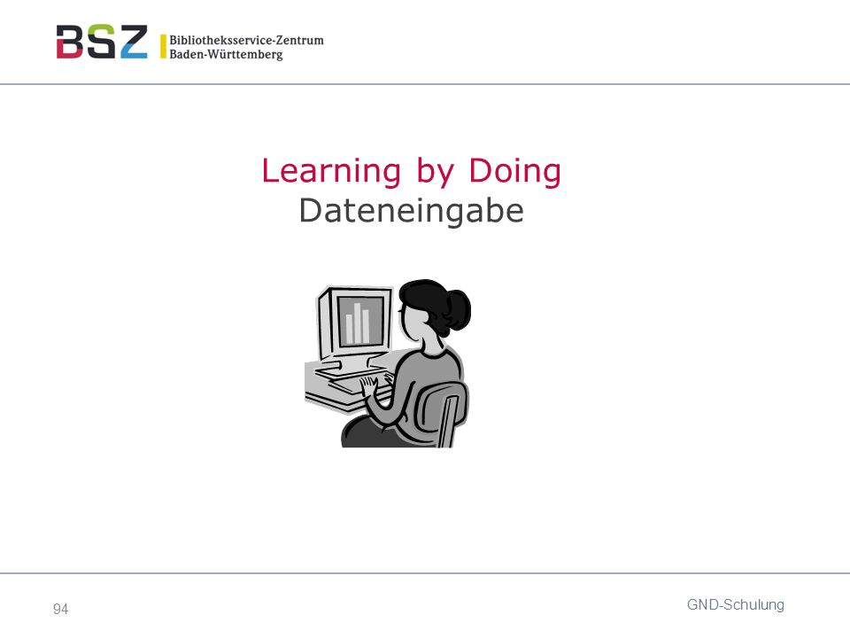 94 GND-Schulung Learning by Doing Dateneingabe