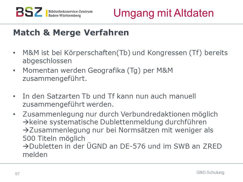 97 Umgang mit Altdaten Match & Merge Verfahren M&M ist bei Körperschaften(Tb) und Kongressen (Tf) bereits abgeschlossen Momentan werden Geografika (Tg