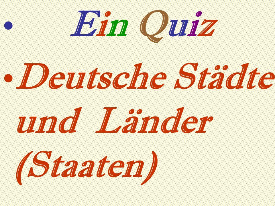 Ein Quiz Deutsche Städte und Länder (Staaten)