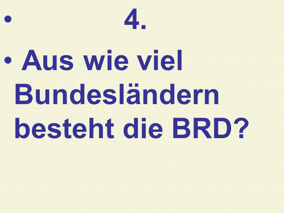 4. Aus wie viel Bundesländern besteht die BRD