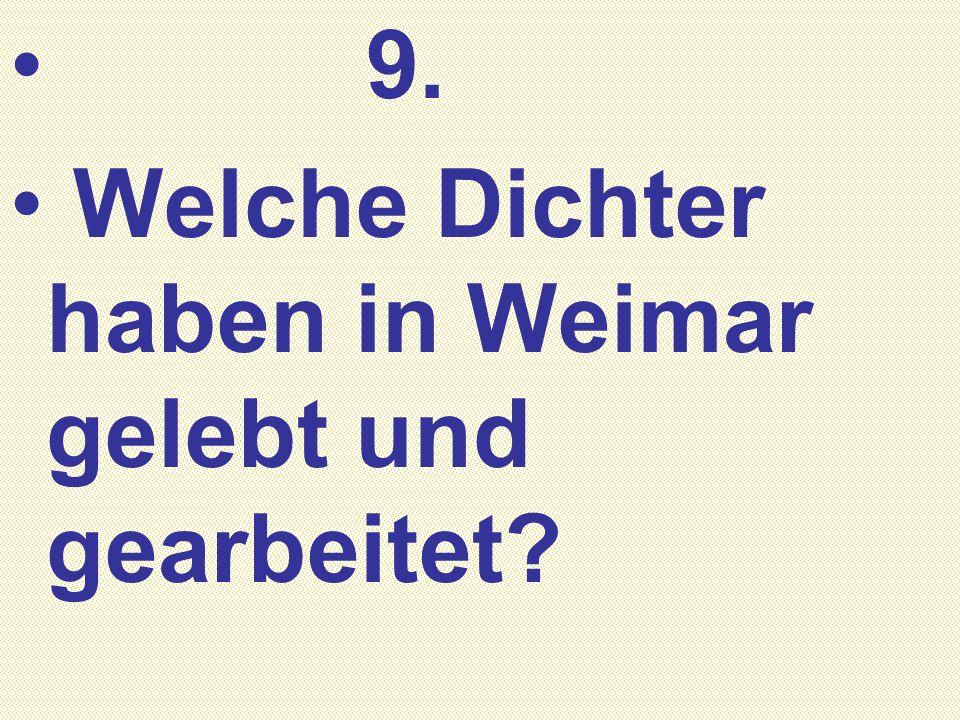 9. Welche Dichter haben in Weimar gelebt und gearbeitet?