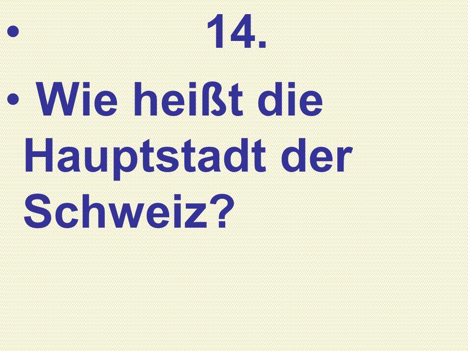 14. Wie heißt die Hauptstadt der Schweiz?