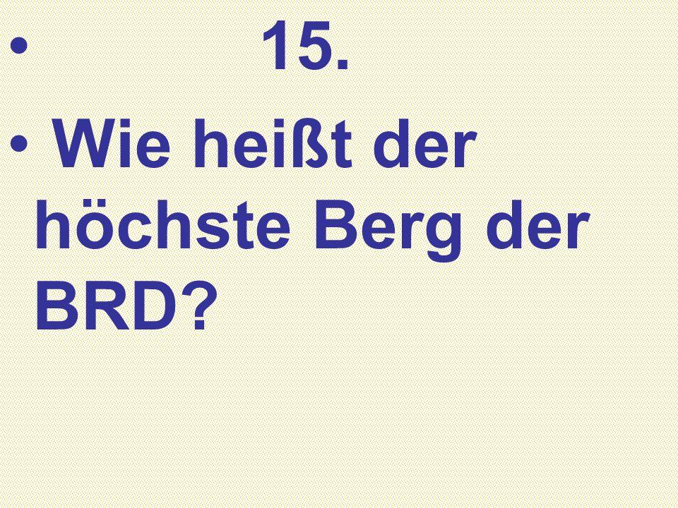 15. Wie heißt der höchste Berg der BRD?