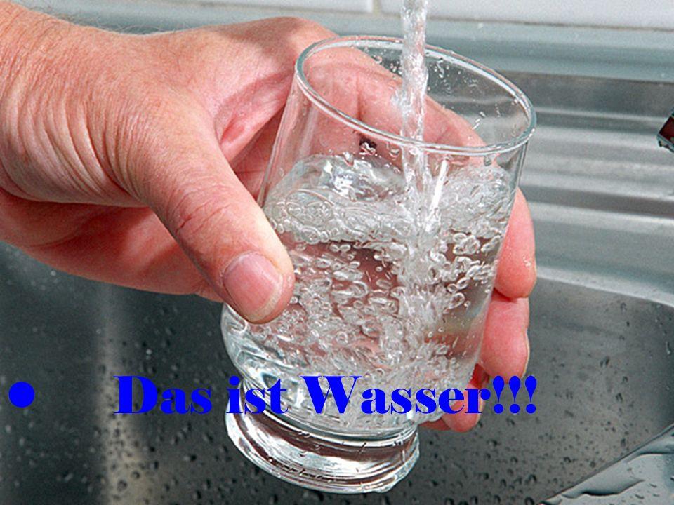 Das ist Wasser!!!