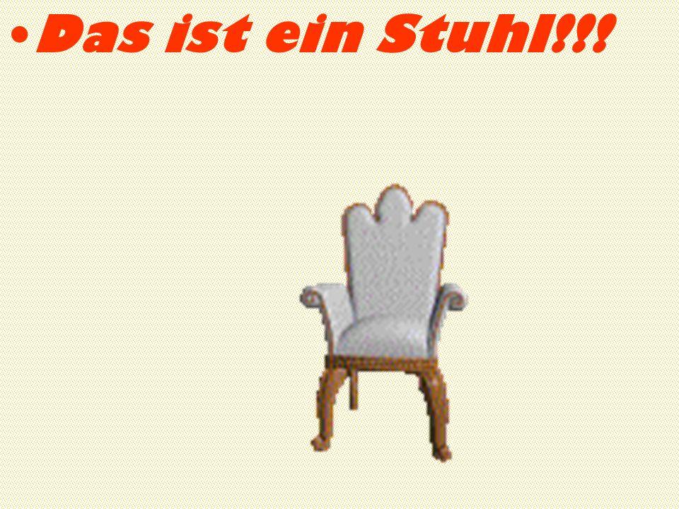 Das ist ein Stuhl!!!