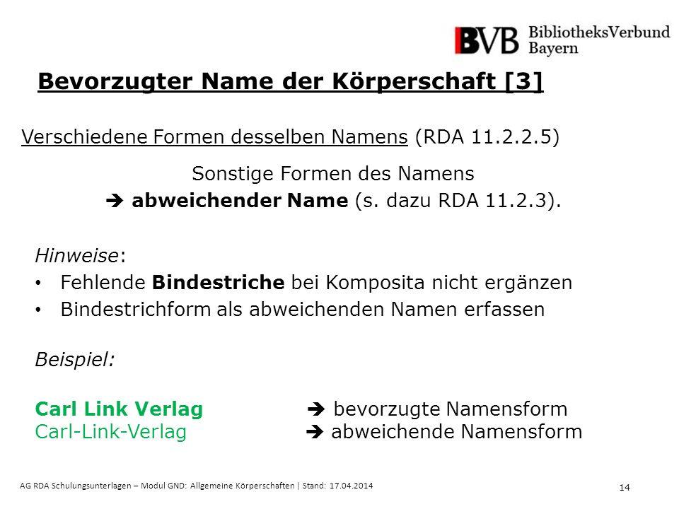 14 AG RDA Schulungsunterlagen – Modul GND: Allgemeine Körperschaften | Stand: 17.04.2014 Sonstige Formen des Namens  abweichender Name (s.