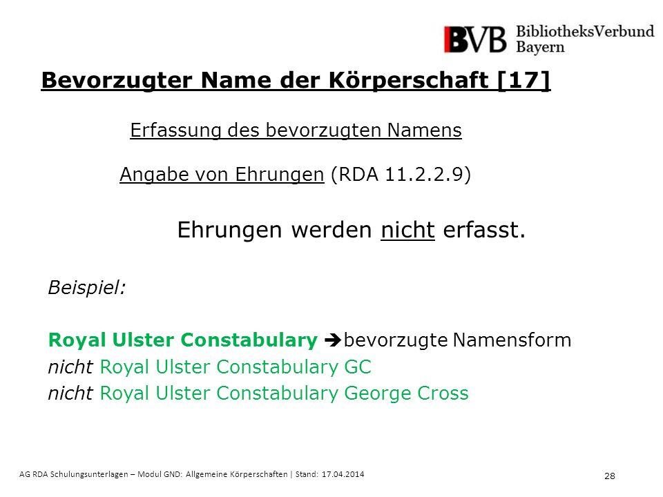 28 AG RDA Schulungsunterlagen – Modul GND: Allgemeine Körperschaften | Stand: 17.04.2014 Ehrungen werden nicht erfasst.