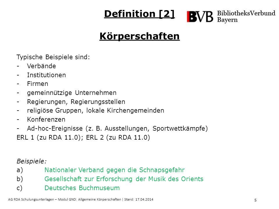 6 AG RDA Schulungsunterlagen – Modul GND: Allgemeine Körperschaften   Stand: 17.04.2014 Auch virtuelle Körperschaften gehören dazu.
