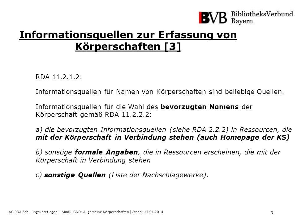 30 AG RDA Schulungsunterlagen – Modul GND: Allgemeine Körperschaften   Stand: 17.04.2014 Körperschaftsnamen in Originalschrift werden gemäß der Tabellen für den deutschsprachigen Raum transliteriert.