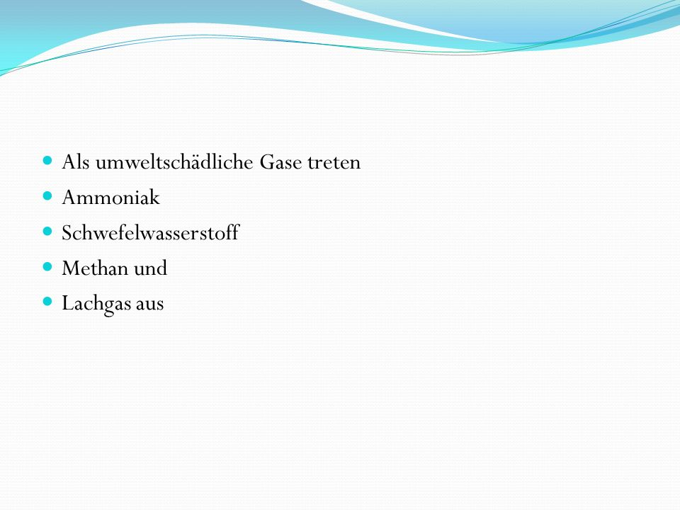 Als umweltschädliche Gase treten Ammoniak Schwefelwasserstoff Methan und Lachgas aus