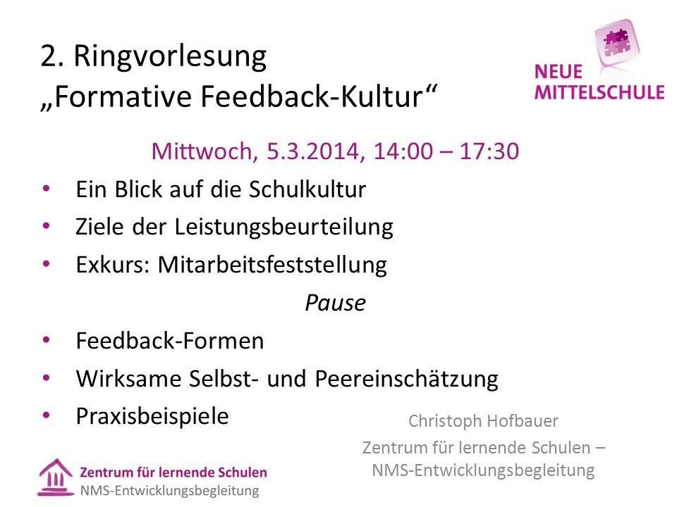 """2. Ringvorlesung """"Formative Feedback-Kultur"""" Christoph Hofbauer Zentrum für lernende Schulen – NMS-Entwicklungsbegleitung Mittwoch, 5.3.2014, 14:00 –"""