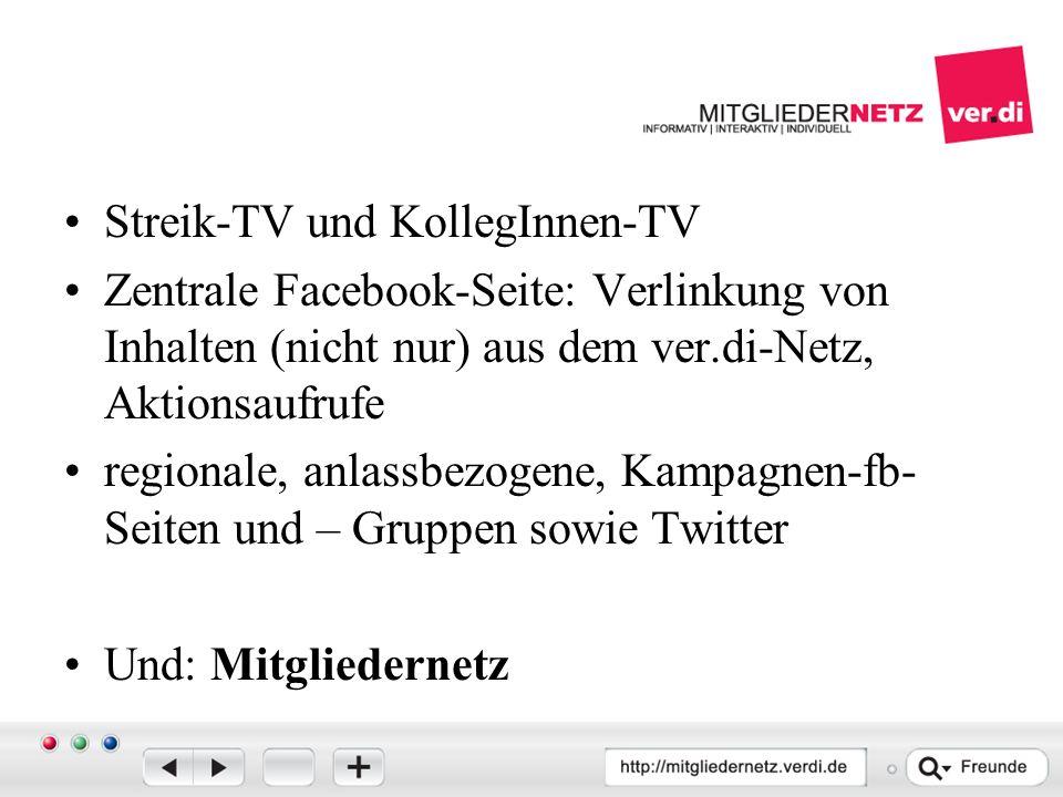 Streik-TV und KollegInnen-TV Zentrale Facebook-Seite: Verlinkung von Inhalten (nicht nur) aus dem ver.di-Netz, Aktionsaufrufe regionale, anlassbezogene, Kampagnen-fb- Seiten und – Gruppen sowie Twitter Und: Mitgliedernetz