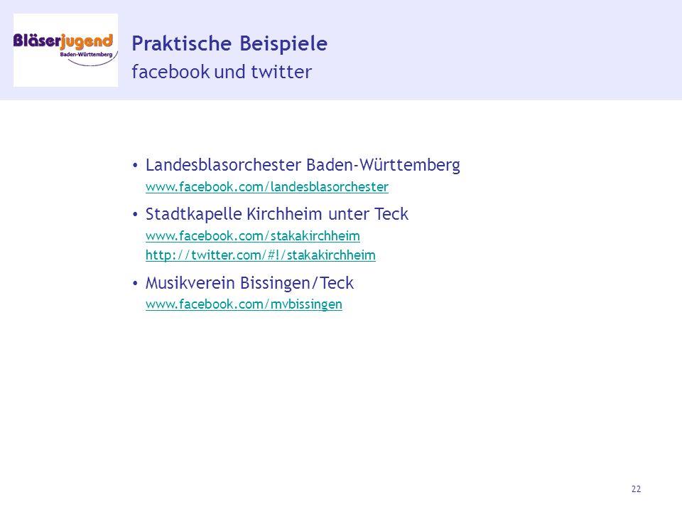 Praktische Beispiele facebook und twitter Landesblasorchester Baden-Württemberg www.facebook.com/landesblasorchester www.facebook.com/landesblasorchester Stadtkapelle Kirchheim unter Teck www.facebook.com/stakakirchheim http://twitter.com/#!/stakakirchheim www.facebook.com/stakakirchheim http://twitter.com/#!/stakakirchheim Musikverein Bissingen/Teck www.facebook.com/mvbissingen www.facebook.com/mvbissingen 22