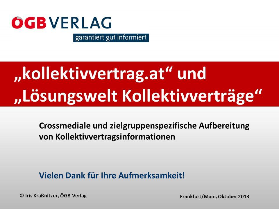 """""""kollektivvertrag.at und """"Lösungswelt Kollektivverträge Frankfurt/Main, Oktober 2013 Crossmediale und zielgruppenspezifische Aufbereitung von Kollektivvertragsinformationen Vielen Dank für Ihre Aufmerksamkeit."""