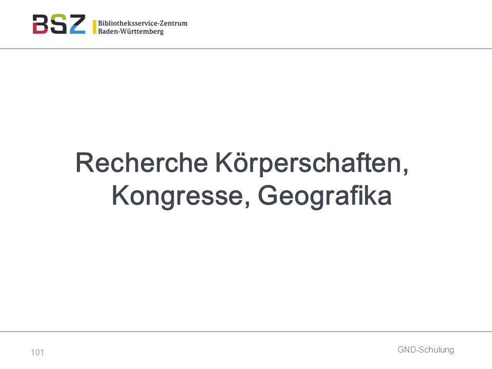 101 Recherche Körperschaften, Kongresse, Geografika GND-Schulung