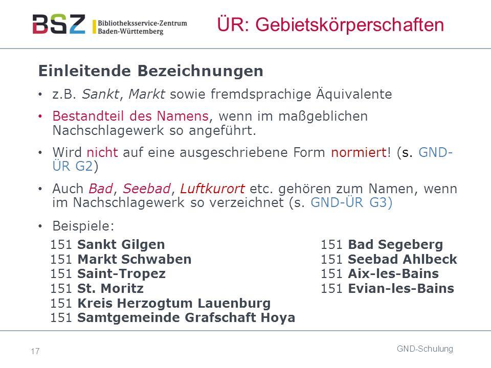 17 ÜR: Gebietskörperschaften GND-Schulung Einleitende Bezeichnungen z.B.