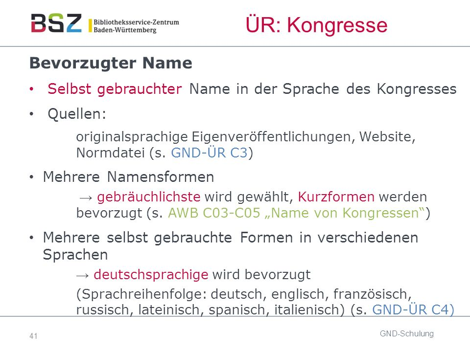 41 ÜR: Kongresse Bevorzugter Name Selbst gebrauchter Name in der Sprache des Kongresses Quellen: originalsprachige Eigenveröffentlichungen, Website, Normdatei (s.