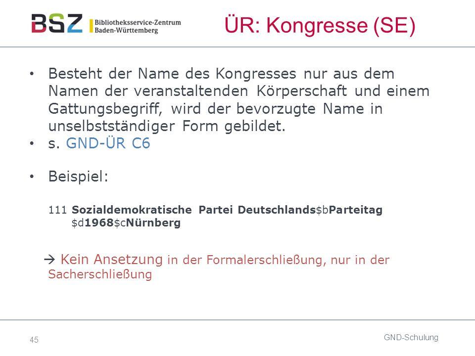 45 ÜR: Kongresse (SE) Besteht der Name des Kongresses nur aus dem Namen der veranstaltenden Körperschaft und einem Gattungsbegriff, wird der bevorzugte Name in unselbstständiger Form gebildet.