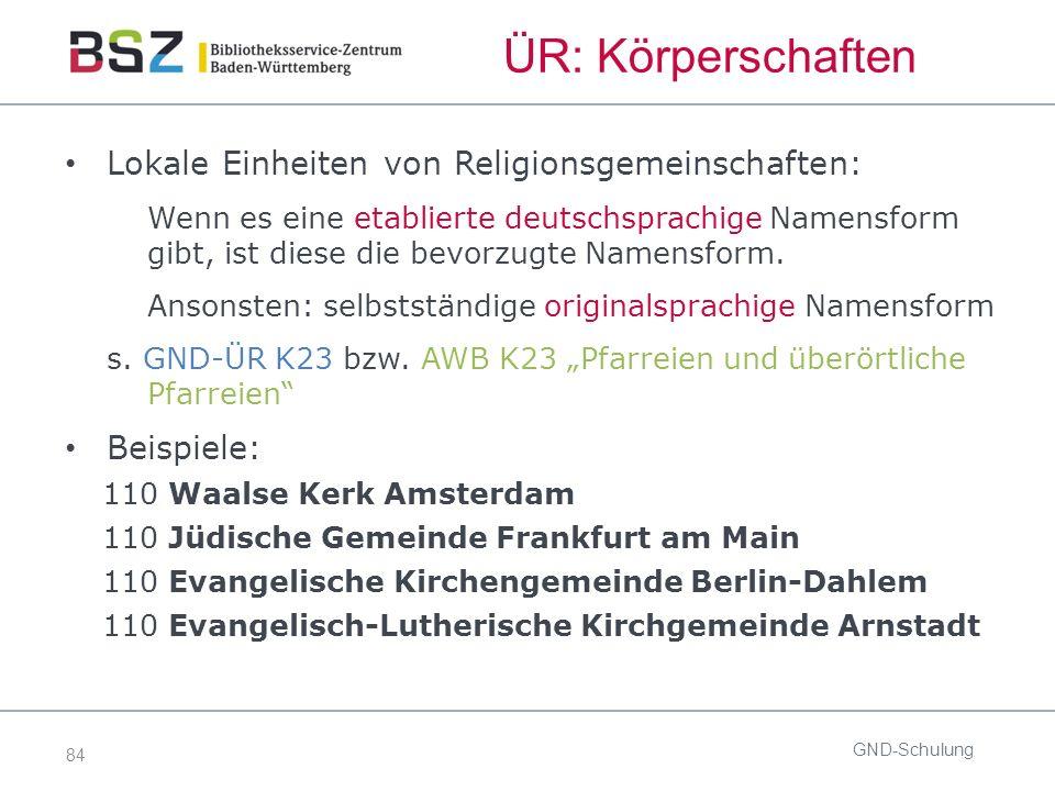 84 ÜR: Körperschaften Lokale Einheiten von Religionsgemeinschaften: Wenn es eine etablierte deutschsprachige Namensform gibt, ist diese die bevorzugte Namensform.