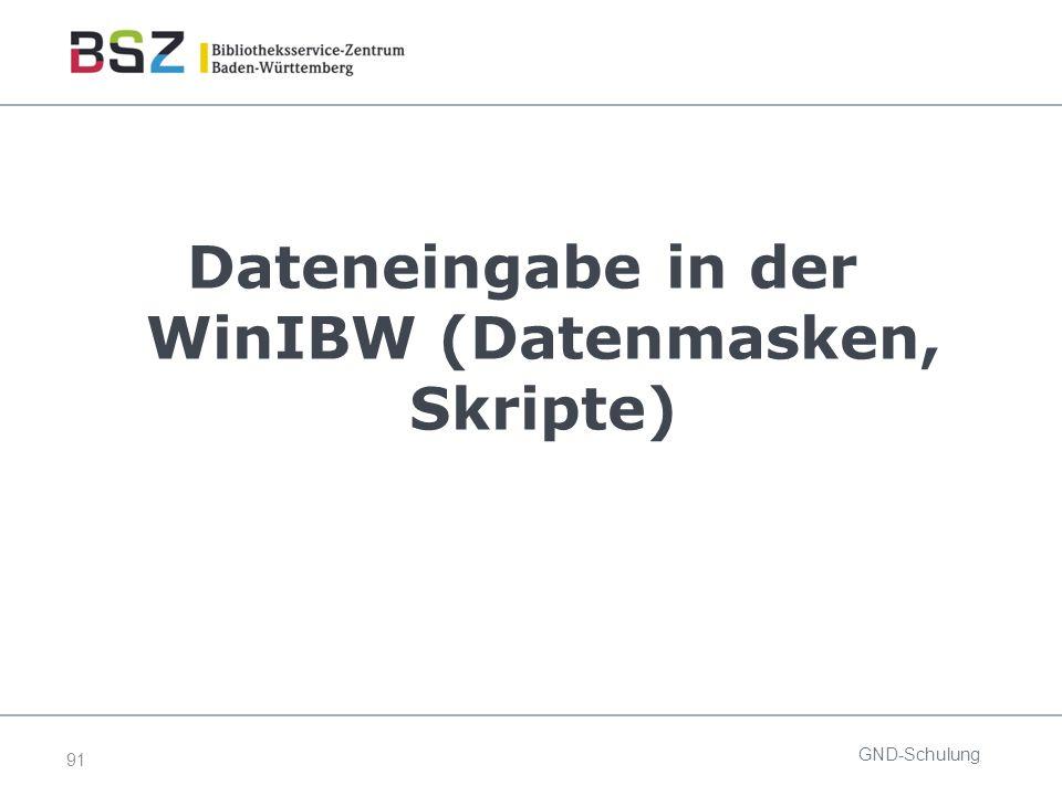 91 Dateneingabe in der WinIBW (Datenmasken, Skripte) GND-Schulung