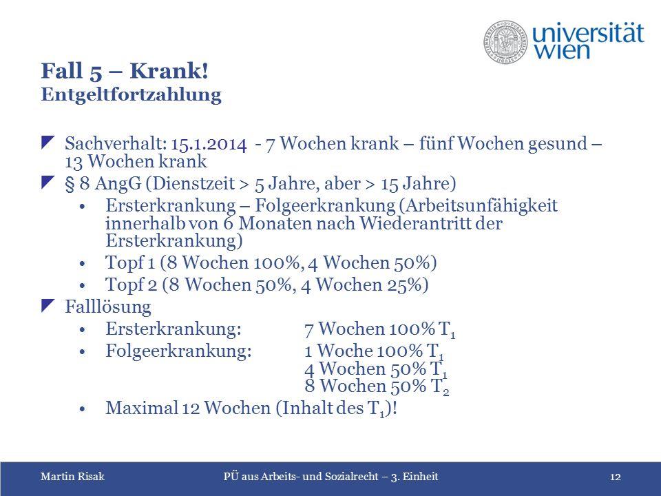 Martin RisakPÜ aus Arbeits- und Sozialrecht – 3. Einheit12 Fall 5 – Krank.