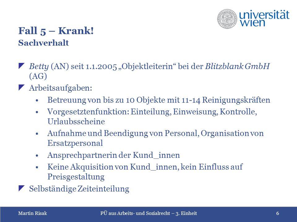 Martin RisakPÜ aus Arbeits- und Sozialrecht – 3. Einheit6 Fall 5 – Krank.