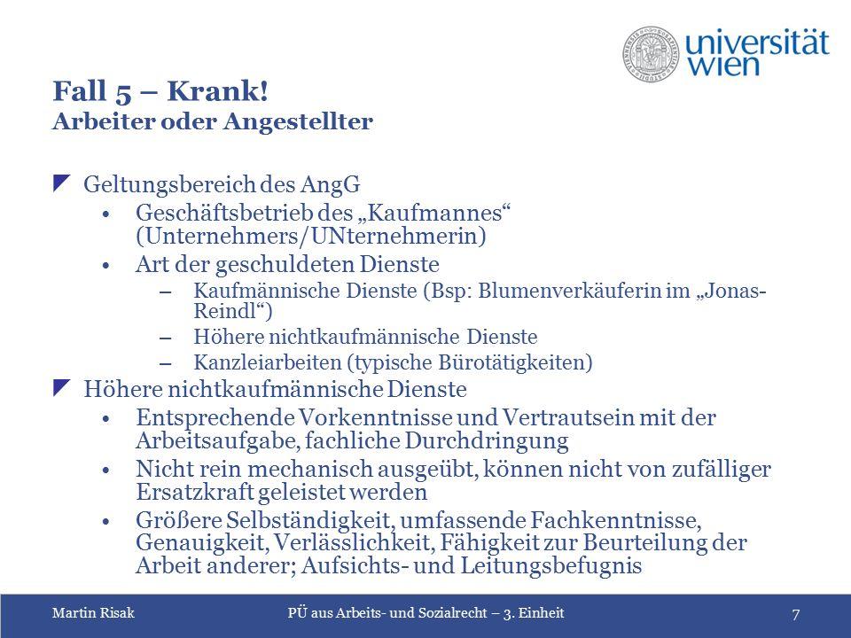 Martin RisakPÜ aus Arbeits- und Sozialrecht – 3. Einheit7 Fall 5 – Krank.