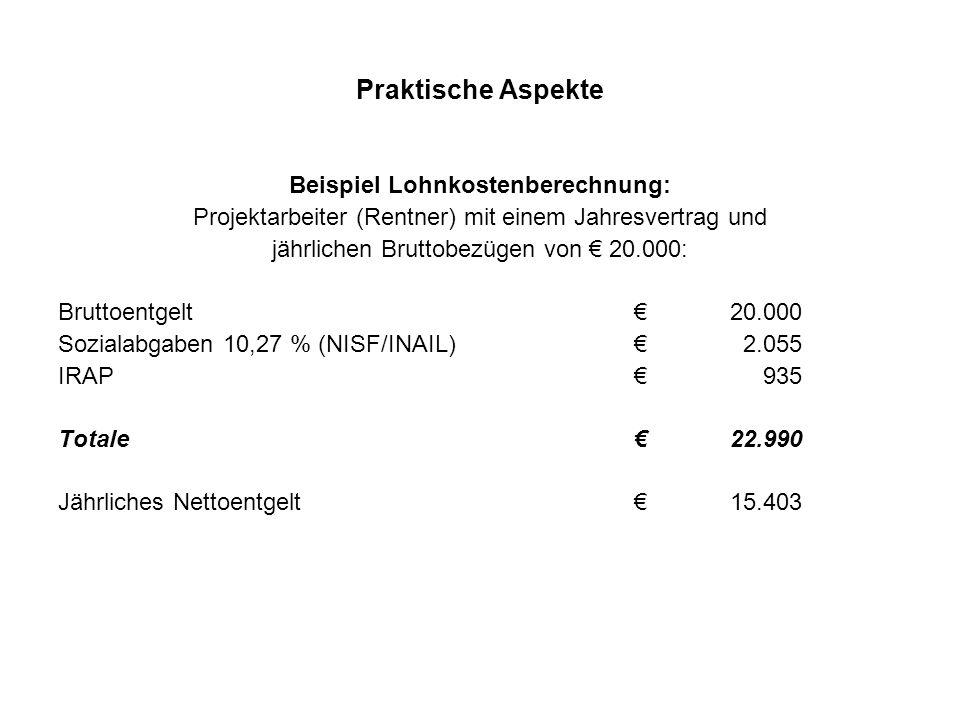 Praktische Aspekte Beispiel Lohnkostenberechnung: Projektarbeiter (Rentner) mit einem Jahresvertrag und jährlichen Bruttobezügen von € 20.000: Bruttoentgelt€20.000 Sozialabgaben 10,27 % (NISF/INAIL)€ 2.055 IRAP€ 935 Totale €22.990 Jährliches Nettoentgelt€15.403