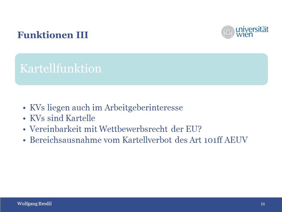 Wolfgang Brodil11 Funktionen III Kartellfunktion KVs liegen auch im Arbeitgeberinteresse KVs sind Kartelle Vereinbarkeit mit Wettbewerbsrecht der EU.