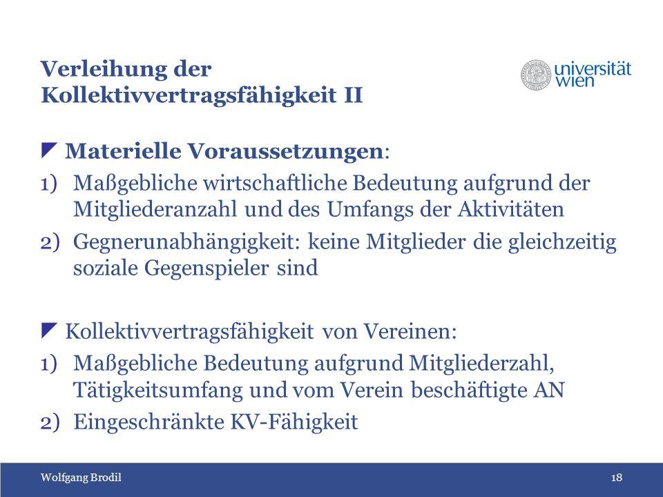 Wolfgang Brodil18 Verleihung der Kollektivvertragsfähigkeit II  Materielle Voraussetzungen: 1)Maßgebliche wirtschaftliche Bedeutung aufgrund der Mitg