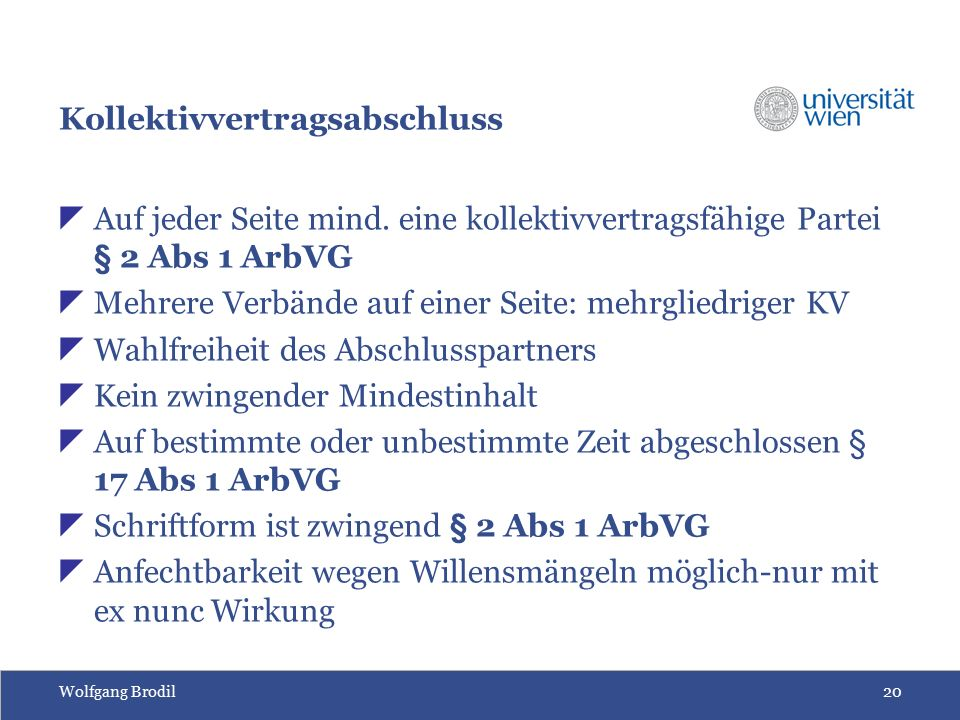Wolfgang Brodil20 Kollektivvertragsabschluss  Auf jeder Seite mind. eine kollektivvertragsfähige Partei § 2 Abs 1 ArbVG  Mehrere Verbände auf einer