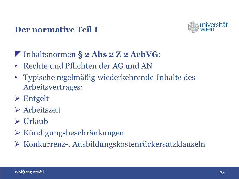 Wolfgang Brodil23 Der normative Teil I  Inhaltsnormen § 2 Abs 2 Z 2 ArbVG: Rechte und Pflichten der AG und AN Typische regelmäßig wiederkehrende Inha