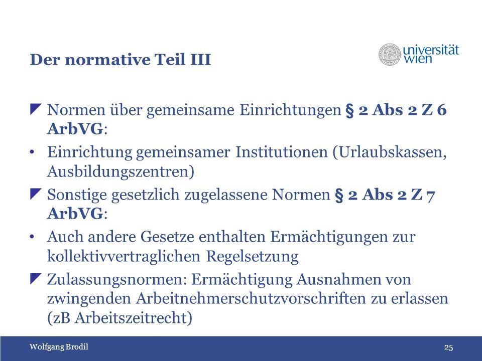 Wolfgang Brodil25 Der normative Teil III  Normen über gemeinsame Einrichtungen § 2 Abs 2 Z 6 ArbVG: Einrichtung gemeinsamer Institutionen (Urlaubskas
