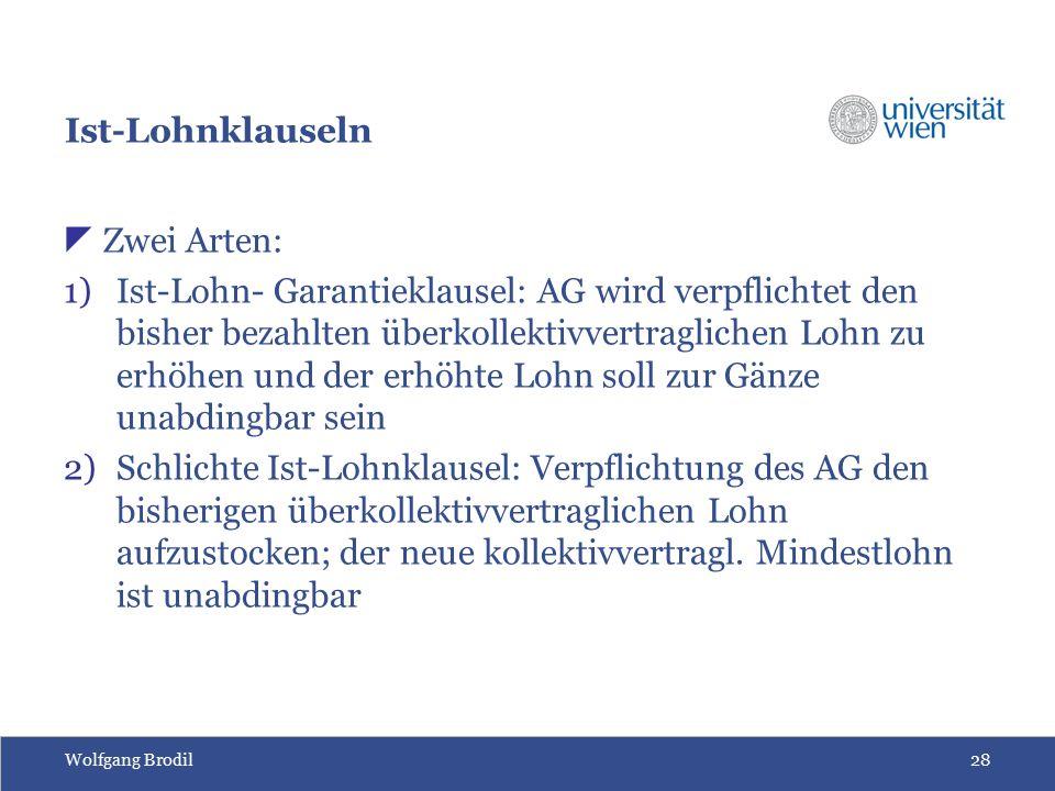 Wolfgang Brodil28 Ist-Lohnklauseln  Zwei Arten: 1)Ist-Lohn- Garantieklausel: AG wird verpflichtet den bisher bezahlten überkollektivvertraglichen Loh