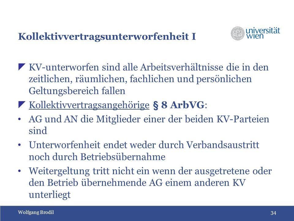 Wolfgang Brodil34 Kollektivvertragsunterworfenheit I  KV-unterworfen sind alle Arbeitsverhältnisse die in den zeitlichen, räumlichen, fachlichen und