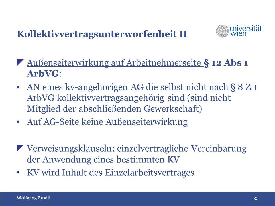 Wolfgang Brodil35 Kollektivvertragsunterworfenheit II  Außenseiterwirkung auf Arbeitnehmerseite § 12 Abs 1 ArbVG: AN eines kv-angehörigen AG die selb