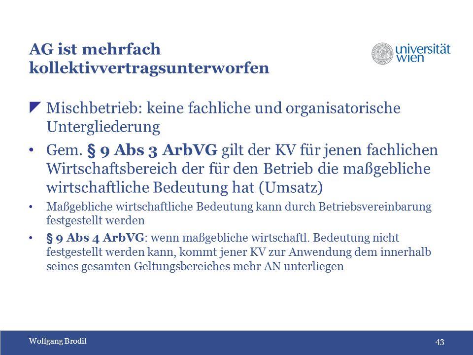 Wolfgang Brodil43 AG ist mehrfach kollektivvertragsunterworfen  Mischbetrieb: keine fachliche und organisatorische Untergliederung Gem. § 9 Abs 3 Arb
