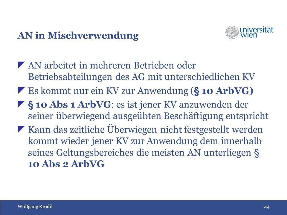 Wolfgang Brodil44 AN in Mischverwendung  AN arbeitet in mehreren Betrieben oder Betriebsabteilungen des AG mit unterschiedlichen KV  Es kommt nur ei