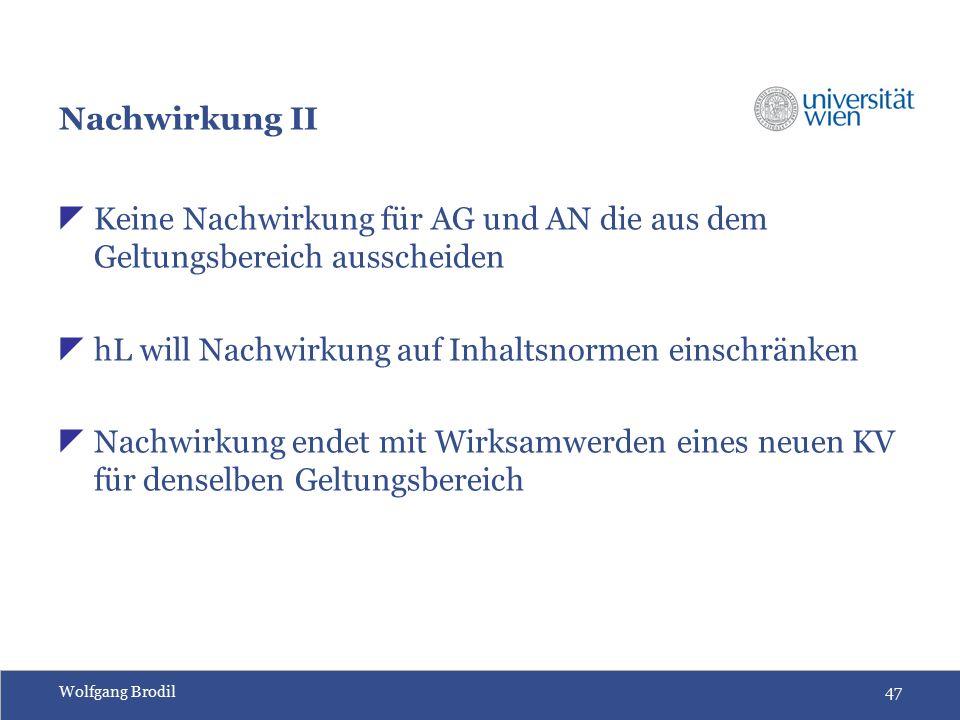 Wolfgang Brodil47 Nachwirkung II  Keine Nachwirkung für AG und AN die aus dem Geltungsbereich ausscheiden  hL will Nachwirkung auf Inhaltsnormen ein
